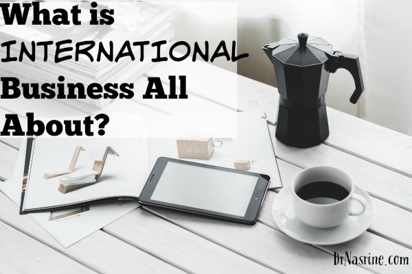 What_is_International_Business_All_About (1)