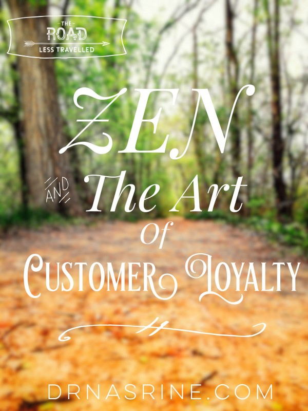 Zen & The Art of Customer Loyalty